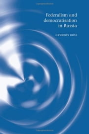 Federalism and Democratisation in Russia ebook by Cameron Ross,Cameron Ross