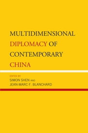 Multidimensional Diplomacy of Contemporary China ebook by Simon Shen, Jean-Marc F. Blanchard, Ghulam Ali,...