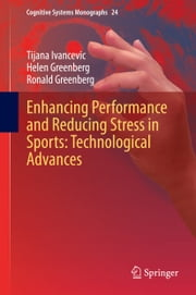 Enhancing Performance and Reducing Stress in Sports: Technological Advances ebook by Tijana Ivancevic,Helen Greenberg,Ronald Greenberg