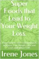 Super Foods that Lead to Your Weight Loss. ebook by Irene Jones