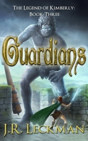 The Legend of Kimberly: Guardians ebook by J.R. Leckman