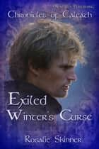 Exiled: Winter's Curse - Chronicles of Caleath ebook by Rosalie Skinner