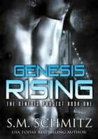Genesis Rising - The Genesis Project, #1 ebook by S. M. Schmitz