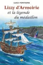 Lizzy d'Armoirie et la légende du médaillon ebook by Luce Fontaine