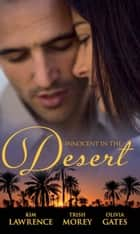 Innocent in the Desert: The Sheikh's Impatient Virgin / The Sheikh's Convenient Virgin / The Desert Lord's Bride (Mills & Boon M&B) ebook by Kim Lawrence, Trish Morey, Olivia Gates