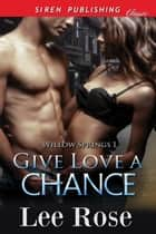 Give Love a Chance ebook by Lee Rose