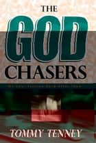 The God Chasers: My Soul Follows hard After Thee ebook by Tommy Tenney