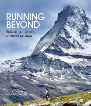 Running Beyond - Epic Ultra, Trail and Skyrunning Races ebook by Ian Corless