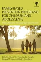 Family-Based Prevention Programs for Children and Adolescents ebook by Mark J. Van Ryzin,Karol L. Kumpfer,Gregory M. Fosco,Mark T. Greenberg
