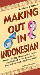 Making Out in Indonesian - Revised Edition (Indonesian Phrasebook) ebook by Peter Constantine, Soe Tjen Marching