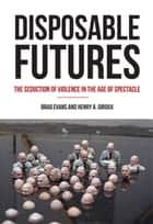 Disposable Futures ebook by Henry A. Giroux,Brad  Evans