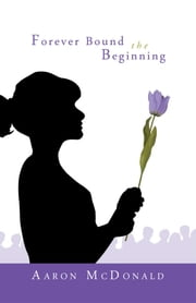 Forever Bound The Beginning ebook by Aaron McDonald