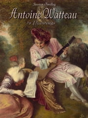 Antoine Watteau: 78 Paintings ebook by Jessica Findley