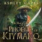 Phoenix of Kiymako, The - Book of Never #6 audiobook by Ashley Capes
