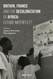 Britain, France and the Decolonization of Africa - Future Imperfect? ebook by