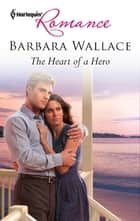 The Heart of a Hero eBook by Barbara Wallace