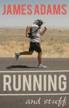 Running and Stuff ebook by James Adams