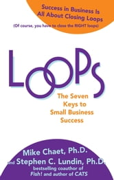 Loops: The Seven Keys to Small Business Success ebook by Mike D. Chaet,Stephen C. Lundin,Vince Moravek,Mary Chaet