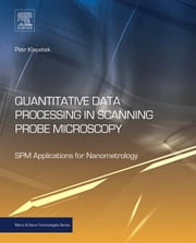 Quantitative Data Processing in Scanning Probe Microscopy - SPM Applications for Nanometrology ebook by