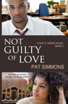 Not Guilty of Love ebook by Pat Simmons