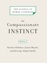 The Compassionate Instinct: The Science of Human Goodness ebook by