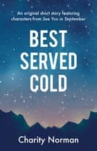 Best Served Cold - An original short story featuring characters from See You in September ebook by Charity Norman
