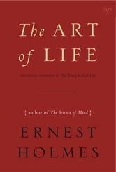 The Art of Life ebook by Ernest Holmes