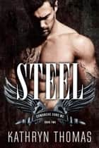 Steel (Book 2) - Comanche Sons MC, #2 ebook by Kathryn Thomas