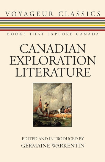 Canadian Exploration Literature - An Anthology ebook by Germaine Warkentin