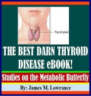 The Best Darn Thyroid Disease eBook ebook by James Lowrance