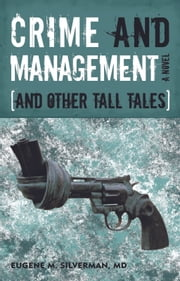 Crime and Management, and Other Tall Tales - A Novel ebook by Eugene M. Silverman