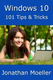 Windows 10: 101 Tips & Tricks ebook by Kobo.Web.Store.Products.Fields.ContributorFieldViewModel