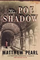 The Poe Shadow ebook by Matthew Pearl