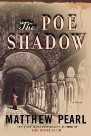The Poe Shadow - A Novel ebook by Matthew Pearl