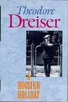 A Hoosier Holiday ebook by Theodore Dreiser