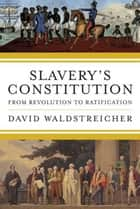 Slavery's Constitution ebook by David Waldstreicher