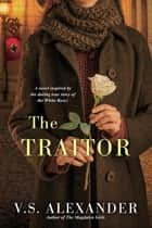 The Traitor - A Heart-Wrenching Saga of WWII Nazi-Resistance ebook by V.S. Alexander
