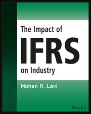 The Impact of IFRS on Industry ebook by Mohan R. Lavi