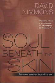 The Soul Beneath the Skin - The Unseen Hearts and Habits of Gay Men ebook by David Nimmons