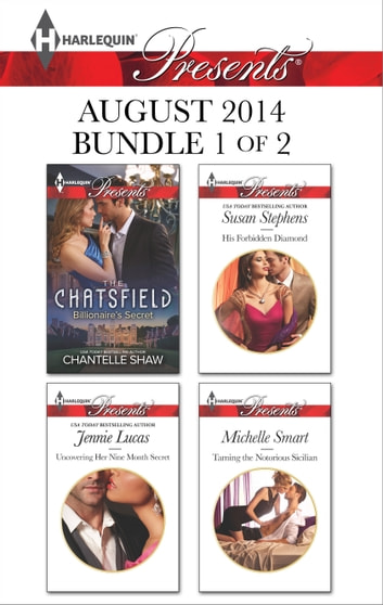 Harlequin Presents August 2014 - Bundle 1 of 2 - Billionaire's Secret\Uncovering Her Nine Month Secret\His Forbidden Diamond\Taming the Notorious Sicilian ebook by Chantelle Shaw,Jennie Lucas,Susan Stephens,Michelle Smart