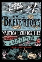 Breverton's Nautical Curiosities - A Book of the Sea ebook by Terry Breverton