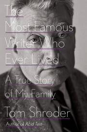 The Most Famous Writer Who Ever Lived - A True Story of My Family ebook by Tom Shroder