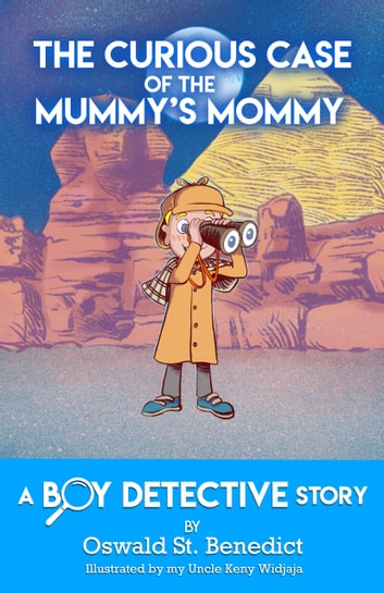 The Curious Case of the Mummy's Mommy - A Boy Detective Story ebook by Oswald St Benedict