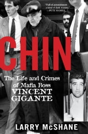 Chin - The Life and Crimes of Mafia Boss Vincent Gigante ebook by Larry McShane