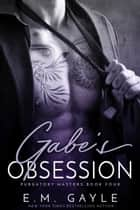 Gabe's Obsession ebook by E.M. Gayle, Eliza Gayle