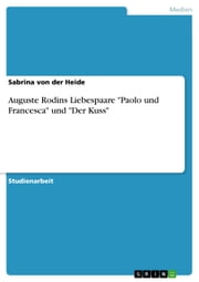 Auguste Rodins Liebespaare 'Paolo und Francesca' und 'Der Kuss' - Paolo und Francesca - Der Kuss ebook by Kobo.Web.Store.Products.Fields.ContributorFieldViewModel
