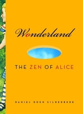 Wonderland: The Zen Of Alice ebook by Daniel Doen Silberberg