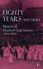 Eighty Years and More: Memoirs of Elizabeth Cady Stanton (1815-1897) ebook by Elizabeth Cady Stanton