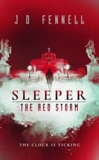 Sleeper: the Red Storm ebook by J.D. Fennell