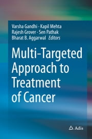 Multi-Targeted Approach to Treatment of Cancer ebook by Varsha Gandhi,Kapil Mehta,Rajesh Grover,Sen Pathak,Bharat B. Aggarwal